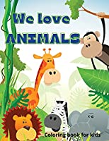 We Love Animals: Perfect gift for International Children's Day Ι Coloring Book for Kids Ι Cute and Happy Animals Coloring Book for Kids Aged 6-10