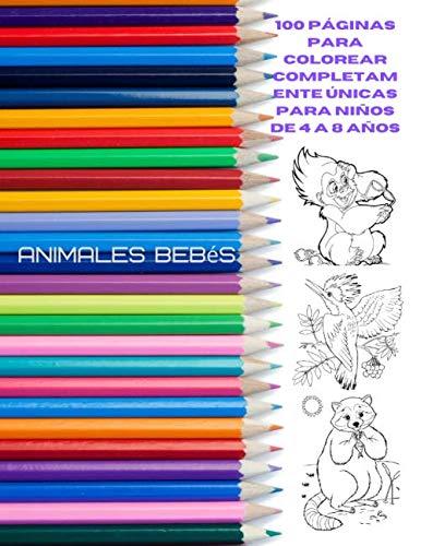Animales bebés - 100 páginas para colorear completam ente únicas para niños de 4 a 8 años: Libro de colorear para niños y niñas