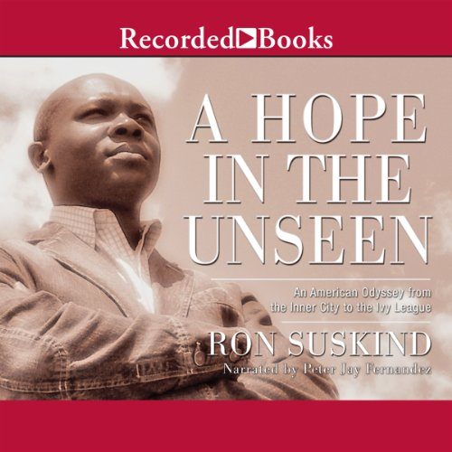 A Hope in The Unseen     An American Odyssey from the Inner City to the Ivy League              By:                                                                                                                                 Ron Suskind                               Narrated by:                                                                                                                                 Peter Jay Fernandez                      Length: 17 hrs and 19 mins     60 ratings     Overall 4.4