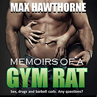 Memoirs of a Gym Rat     Sex, Drugs, and Barbell Curls: A Hilarious Survival Guide to the Health Club Industry.              Written by:                                                                                                                                 Max Hawthorne                               Narrated by:                                                                                                                                 Zac Aleman                      Length: 10 hrs and 45 mins     Not rated yet     Overall 0.0