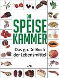 Die Speisekammer: Das große Buch der Lebensmittel