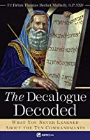 The Decalogue Decoded: What You Never Learned About the Ten Commandments