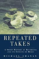 Repeated Takes: A Short History of Recording and its Effects on Music by Michael Chanan(1995-05-17)