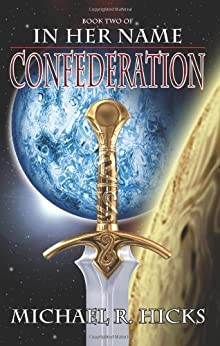 Confederation (In Her Name, Book 5) by [Michael R. Hicks]