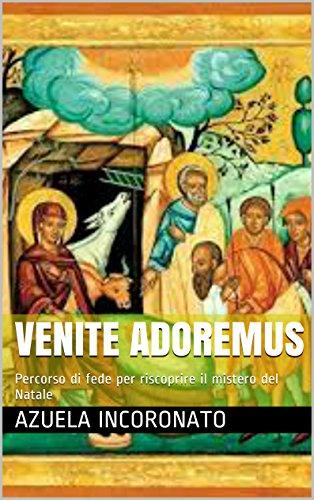 Venite Adoremus: Percorso di fede per riscoprire il mistero del Natale (Italian Edition)