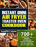 Instant Omni Air Fryer Toaster Oven Cookbook: 700+ Crispy, Easy & Delicious Instant Omni Toaster Oven Recipes For The Beginners & Advanced Users