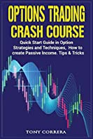 Options Trading Crash Course: Quick Start Guide in Option, Strategies and Techniques, how to create Passive Income. Tips & Tricks.