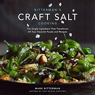 Bitterman's Craft Salt Cooking: The Single Ingredient That Transforms All Your Favorite Foods and Recipes (Volume 3)