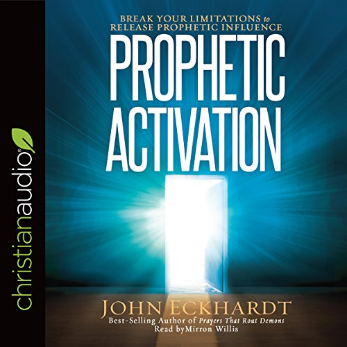 Prophetic Activation     Break Your Limitation to Release Prophetic Influence              By:                                                                                                                                 John Eckhardt                               Narrated by:                                                                                                                                 Mirron Willis                      Length: 4 hrs and 14 mins     77 ratings     Overall 4.5