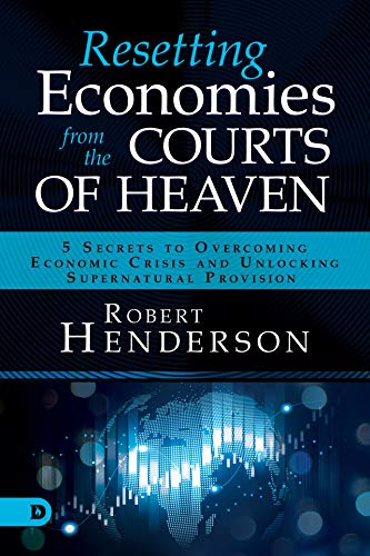Resetting Economies from the Courts of Heaven: 5 Secrets to Overcoming Economic Crisis and Unlocking