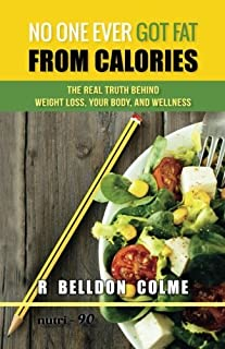 No One Ever Got Fat from Calories: The Real Truth Behind Weight Loss, Your Body, and Wellness