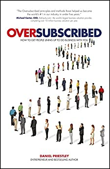 Oversubscribed: How to Get People Lining Up to Do Business with You by [Daniel Priestley]