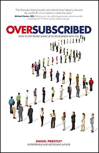 Oversubscribed: How to Get People Lining Up to Do Business with You (English Edition)
