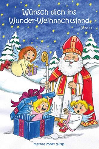 Wünsch dich ins Wunder-Weihnachtsland - Band 12: Erzählungen, Märchen und Gedichte zur Advents- und Weihnachtszeit