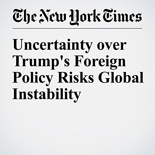 Uncertainty over Trump's Foreign Policy Risks Global Instability cover art