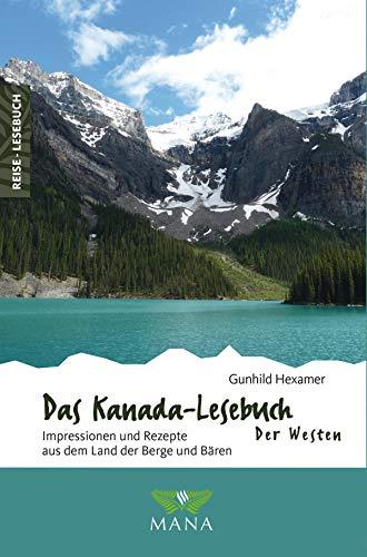 Das Kanada-Lesebuch – Der Westen: Impressionen und Rezepte aus dem Land der Berge und Bären (Reise-Lesebuch 14)
