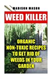 Weed Killer: Organic Non-toxic Recipes to Get Rid of Weeds in Your Garden