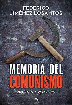 Memoria del comunismo: De Lenin a Podemos (Historia) de [Federico Jiménez  Losantos]