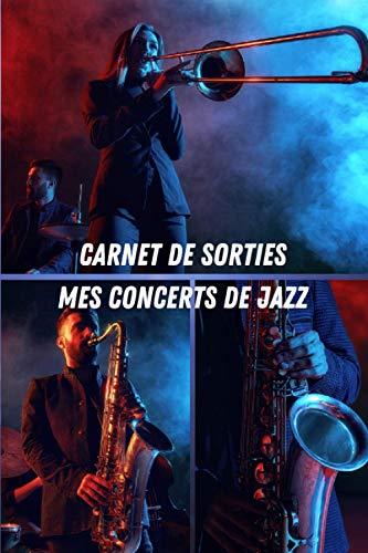 Carnet de Sorties mes concerts de jazz: Carnet de sorties pour garder des traces de tous vos concerts et festivals | 100 pages pré-remplies | Cadeau idéal à offrir ou à s'offrir