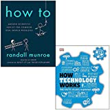 How To Absurd Scientific Advice For Common Real-world Problems By Randall Munroe & How Technology Works The facts visually explained By DK 2 Books Collection Set