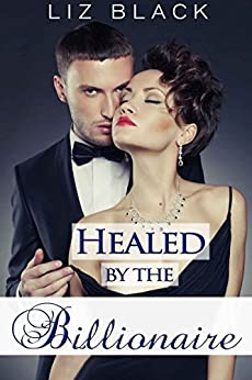 Healed by the Billionaire (Surrender Book 1) by [Liz Black]