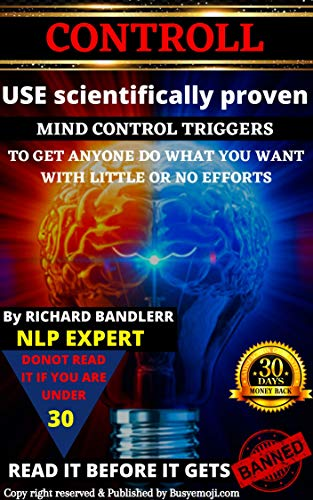 Controll: USE scientifically proven MIND CONTROL TRIGGERS TO GET ANYONE DO WHAT YOU WANT WITH LITTLE OR NO EFFORTS. (English Edition)