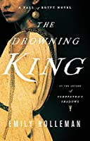 The Drowning King (A Fall of Egypt Novel (2))