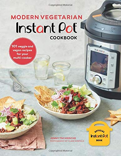 Modern Vegetarian Instant Pot Cookbook: 101 Veggie and Vegan Recipes for Your Multi-cooker