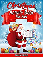 Christmas Activity Book for Kids: 100 Pages of Fun! A Creative Workbook with Coloring Pictures, Cut and Paste Activities, Dot-to-Dot, Odd One Out, Mazes, Spot the Difference, and More! Ages 4-8
