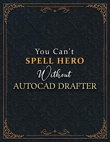 Autocad Drafter Lined Notebook - You Can't Spell Hero Without Autocad Drafter Job Title Working Cover Journal: Do It All, Goal, Passion, Schedule, ... 120 Pages, Goal, Hourly, A4, 8.5 x 11 inch