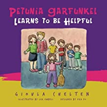 Petunia Garfunkel Learns to be Helpful: A Children's Picture Book About Being Helpful (Volume 1)