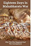 Eighteen Days In Mahabharata War: Why This War Happened And The Consequences: The Mahabharata Text