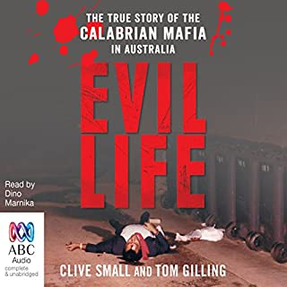 Evil Life     The True Story of the Calabrian Mafia in Australia              By:                                                                                                                                 Tom Gilling,                                                                                        Clive Small                               Narrated by:                                                                                                                                 Dino Marnika                      Length: 11 hrs and 22 mins     23 ratings     Overall 4.0