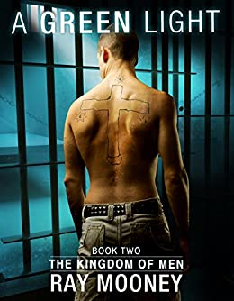 A Green Light – Book 2: The Kingdom of Men: Crime thriller in maximum security prison by [Ray Mooney]