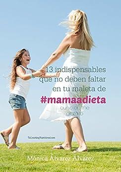 13 indispensables que no deben faltar en tu maleta de #mamaadieta.: Curso on line gratuito de [Mónica Álvarez Álvarez]