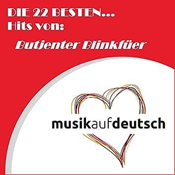 Die 22 Besten... Hits von: Butjenter Blinkfüer (Musik auf Deutsch)