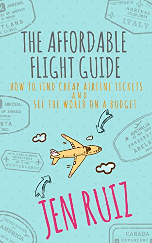 Book: The Affordable Flight Guide - How to Find Cheap Airline Tickets and See the World on a Budget by Jen Ruiz
