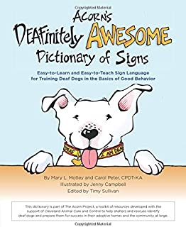Acorn's DEAFinitely Awesome Dictionary of Signs: Easy-to-Learn and Easy-to-Teach Sign Language for Training Deaf Dogs in t...