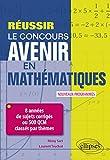 Réussir le concours Avenir en Mathématiques - 8 années de sujets corrigés ou 500 QCM classés par thèmes