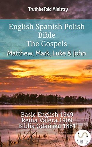 English Spanish Polish Bible - The Gospels - Matthew, Mark, Luke & John: Basic English 1949 - Reina Valera 1909 - Biblia Gdańska 1881 (Parallel Bible Halseth English Book 741) (English Edition)