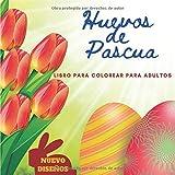 HUEVOS DE PASCUA Libro para colorear para adultos NUEVOS DISEÑOS: Más de 50 ilustraciones de huevos de Pascua para colorear, regalo de Pascua para tus ... adolescentes y adultos Pasatiempo útil