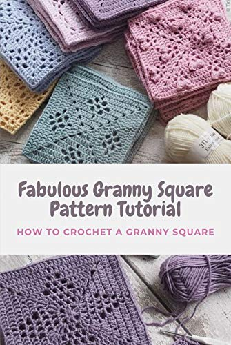 Fabulous Granny Square Pattern Tutorial: How to Crochet a Granny Square: Guide to Make Granny Square