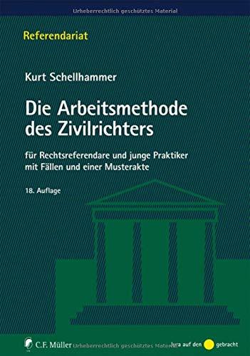 Die Arbeitsmethode des Zivilrichters: für Rechtsreferendare und junge Praktiker mit Fällen und einer Musterakte (Referendariat)
