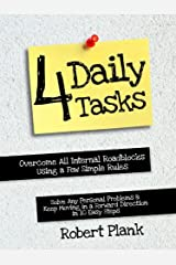 """Four Daily Tasks: Overcome All Internal Roadblocks Using a Few Simple Rules, Solve Any Personal Problems and Keep Moving in a """"Forward"""" Direction in 10 Easy Steps Kindle Edition"""