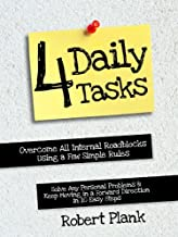 Four Daily Tasks: Overcome All Internal Roadblocks Using a Few Simple Rules,  Solve Any Personal Problems and Keep Moving in a
