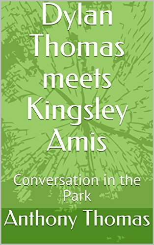 Dylan Thomas meets Kingsley Amis: Conversation in the Park (English Edition)