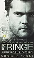 Fringe - Sins of the Father (novel #3) by Christa Faust(2014-08-26)