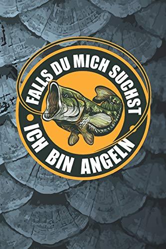 Ich bin Angeln: Falls du mich suchst - Ich bin Angeln • Angelbuch • Fangbuch zum ausfüllen + Spruchsammlung • 120 Seiten (DIN A5/15x22cm) Glanz Cover ... Hobby, Fischen, Fänge, Angeln Logbuch