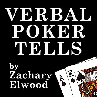 Verbal Poker Tells                   By:                                                                                                                                 Zachary Elwood                               Narrated by:                                                                                                                                 Zachary Elwood                      Length: 7 hrs and 37 mins     2 ratings     Overall 5.0