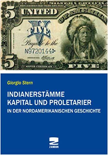 Indianerstämme, Kapital und Proletarier in der nordamerikanischen Geschichte